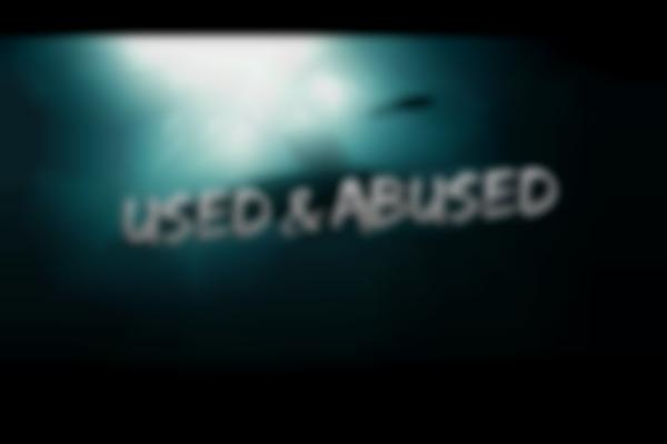 Used and Abused